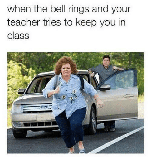 Funny, Belle, and Class: when the bell rings and your  teacher tries to keep you in  class