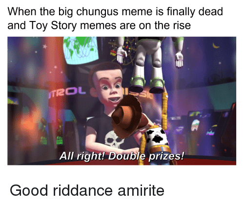 When The Big Chungus Meme Is Finally Dead And Toy Story Memes Are On
