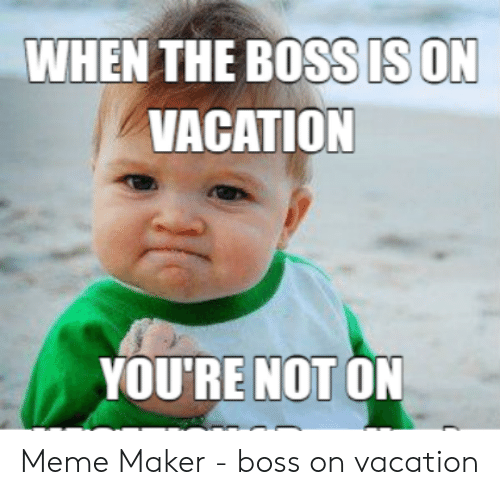 Funny Boss On Vacation Meme Funny Png