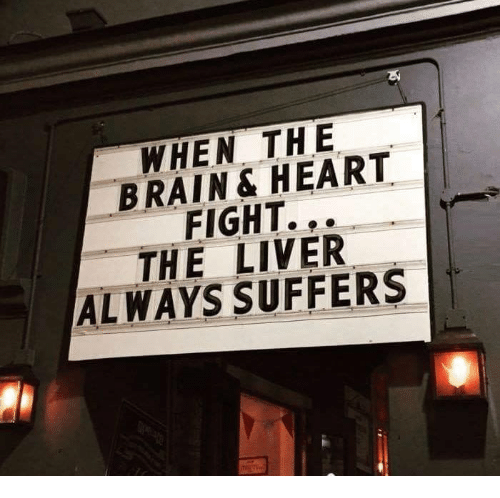Brains, Memes, and Brain: WHEN THE  BRAIN HEART  THE LIVER  ALWAYS SUFFERS