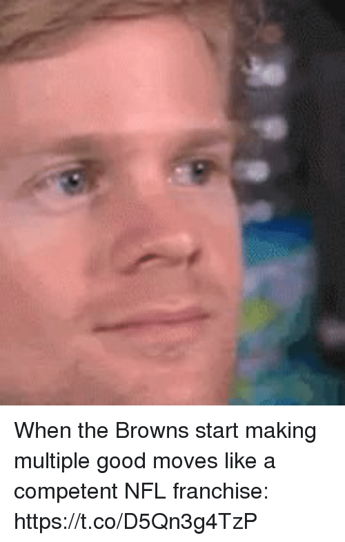 Nfl, Sports, and Browns: When the Browns start making multiple good moves like a competent NFL franchise: https://t.co/D5Qn3g4TzP