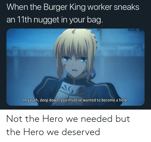 Anime, Burger King, and Youth: When the Burger King worker sneaks  an 11th nugget in your bag  In youth, deep down, you must 've wanted to become a hero. Not the Hero we needed but the Hero we deserved