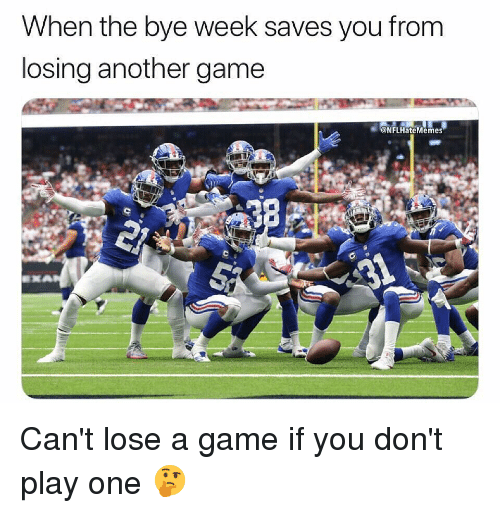 Sports, Game, and A Game: When the bye week saves you from  losing another game  @NFLHateMemes Can't lose a game if you don't play one 🤔