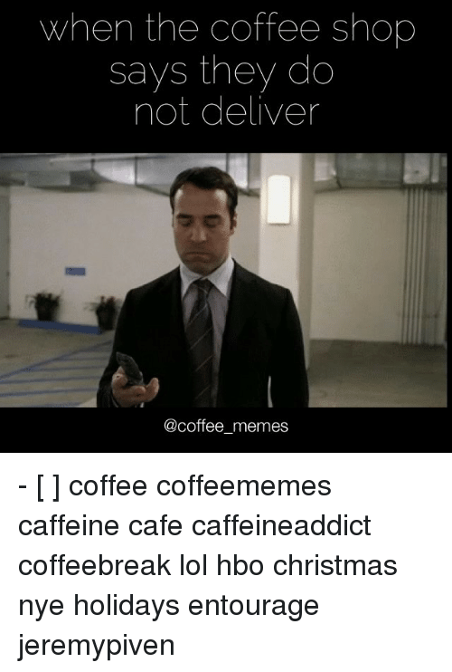 when the coffee shop says they do not deliver coffee 10088936 ✅ 25 best memes about meme coffee meme coffee memes