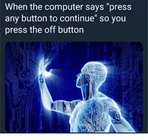 When the Computer Says Press Any Button to Continue So You