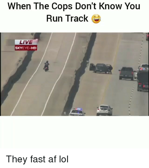 Af, Funny, and Lol: When The Cops Don't Know You  Run Track e  LIVE  SKYEYE-HD They fast af lol