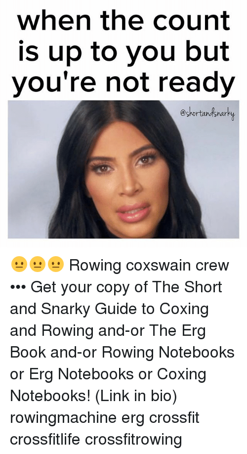 Memes, Book, and Crossfit: when the count  is up to you but  you're not ready  eshortandsnarhy 😐😐😐 Rowing coxswain crew ••• Get your copy of The Short and Snarky Guide to Coxing and Rowing and-or The Erg Book and-or Rowing Notebooks or Erg Notebooks or Coxing Notebooks! (Link in bio) rowingmachine erg crossfit crossfitlife crossfitrowing