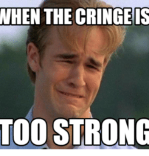 when the cringe is too strong 14240791 when the cringe is too strong when the cringe is too strong meme