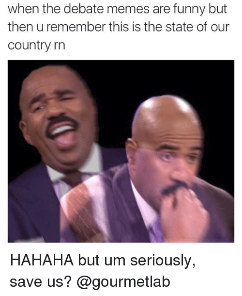 Funny, Meme, and Memes: when the debate memes are funny but  then uremember this is the state of our  Country rn HAHAHA but um seriously, save us? @gourmetlab