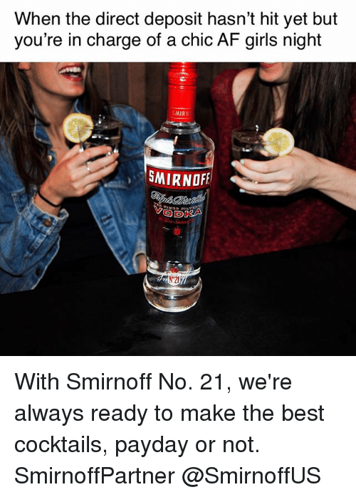 Af, Girls, and Best: When the direct deposit hasn't hit yet but  you're in charge of a chic AF girls night  MIRNI  SMIRNOFF With Smirnoff No. 21, we're always ready to make the best cocktails, payday or not. SmirnoffPartner @SmirnoffUS
