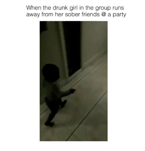 Drunk, Friends, and Funny: When the drunk girl in the group runs  away from her sober friends a party