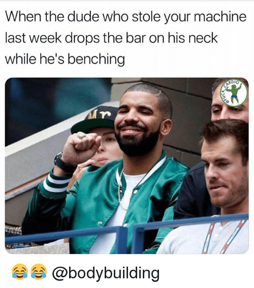 Dude, Memes, and Bodybuilding: When the dude who stole your machine  last week drops the bar on his neck  while he's benching 😂😂 @bodybuilding