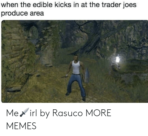 Dank, Memes, and Target: when the edible kicks in at the trader joes  produce area Me🗡irl by Rasuco MORE MEMES