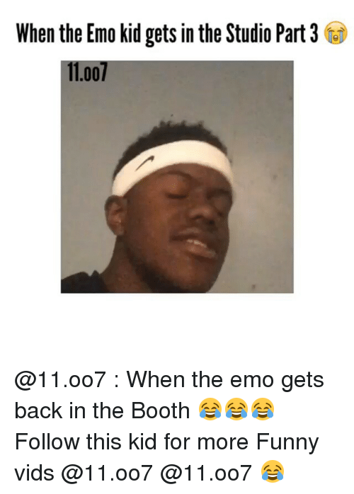 Emo, Funny, and Kids: When the Emo kid gets in the Studio Part3  11.001 @11.oo7 : When the emo gets back in the Booth 😂😂😂 Follow this kid for more Funny vids @11.oo7 @11.oo7 😂