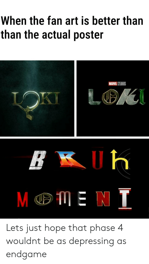 Marvel, Hope, and Art: When the fan art is better than  than the actual poster  MARVEL STUDIOS  LOK  LOKI  ME N T Lets just hope that phase 4 wouldnt be as depressing as endgame