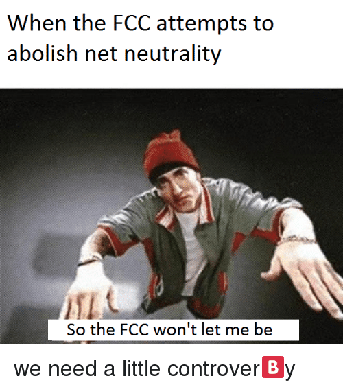 Dank Memes, Net, and Fcc: When the FCC attempts to  abolish net neutrality  So the FCC won't let me be