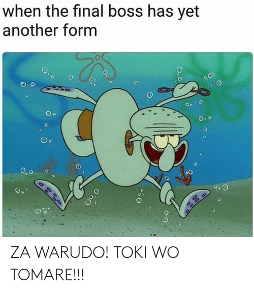 Final Boss, Another, and Boss: when the final boss has yet  another form ZA WARUDO! TOKI WO TOMARE!!!