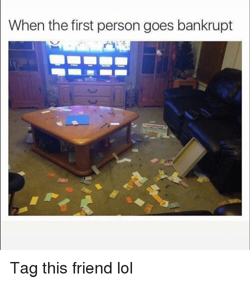 Funny, Lol, and Friend: |  When the first person goes bankrupt Tag this friend lol