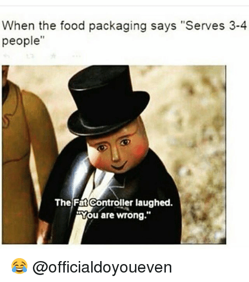 """Food, Gym, and Control: When the food packaging says """"Serves 3-4  people""""  The Fat Controller laughed.  You are wrong."""" 😂 @officialdoyoueven"""