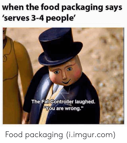 "Food, Imgur, and Fat: when the food packaging says  'serves 3-4 people'  The Fat Controller laughed.  ""You are wrong.""  18 Food packaging (i.imgur.com)"