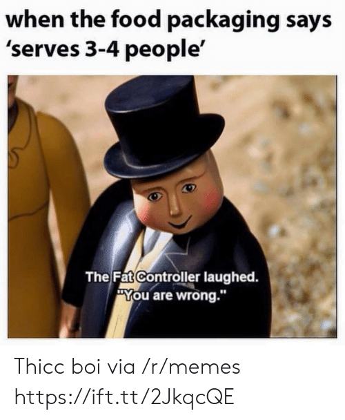 "Food, Memes, and Fat: when the food packaging says  'serves 3-4 people'  The Fat Controller laughed.  ""You are wrong.""  10 Thicc boi via /r/memes https://ift.tt/2JkqcQE"