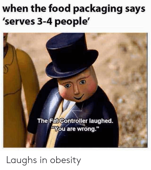 """Food, Reddit, and Fat: when the food packaging says  'serves 3-4 people'  The Fat Controller laughed.  """"You are wrong."""" Laughs in obesity"""