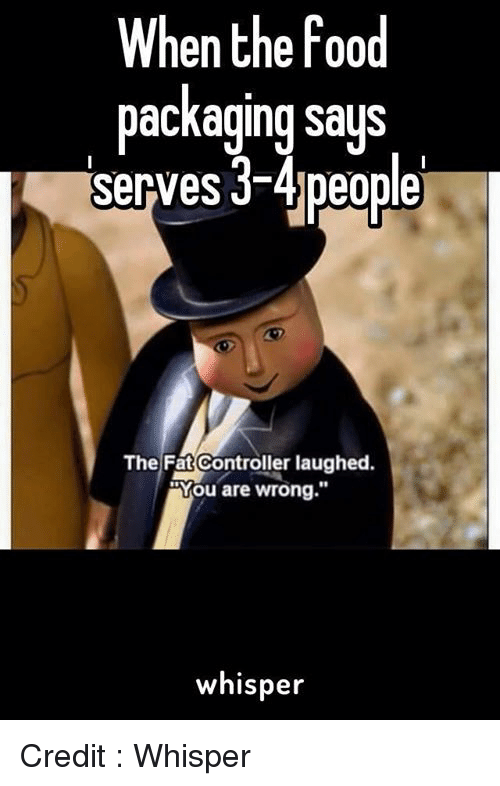 "Memes, Fat, and 🤖: When the food  packaging says  serves 3-4 people  The Fat Controller laughed.  RYou are wrong.""  whisper Credit : Whisper"