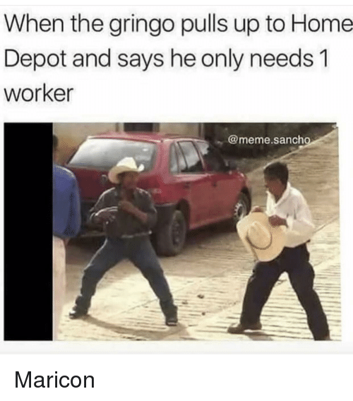 Meme, Home, and Home Depot: When the gringo pulls up to Home  Depot and says he only needs 1  worker  @meme.sanch