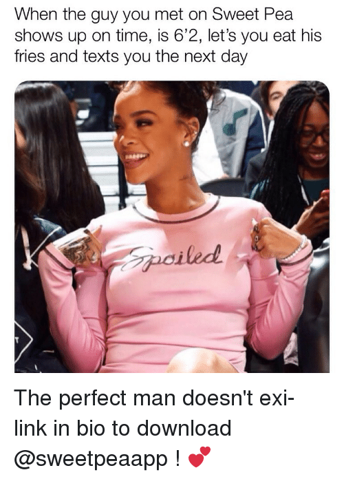 Link, Time, and Girl Memes: When the guy you met on Sweet Pea  shows up on time, is 6'2, let's you eat his  fries and texts you the next day The perfect man doesn't exi- link in bio to download @sweetpeaapp ! 💕
