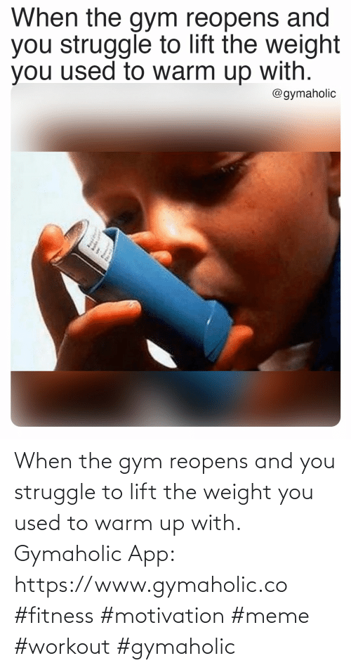 Gym, Meme, and Struggle: When the gym reopens and you struggle to lift the weight you used to warm up with.  Gymaholic App: https://www.gymaholic.co   #fitness #motivation #meme #workout #gymaholic
