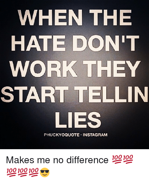 When The Hate Dont Work They Start Tellin Lies Phuckyo Quote