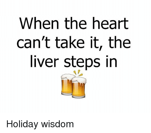 Memes, Heart, and Wisdom: When the heart  can't take it, the  liver steps in Holiday wisdom