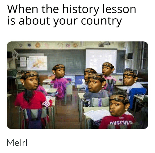 History, MeIRL, and Country: When the history lesson  is about your country MeIrl
