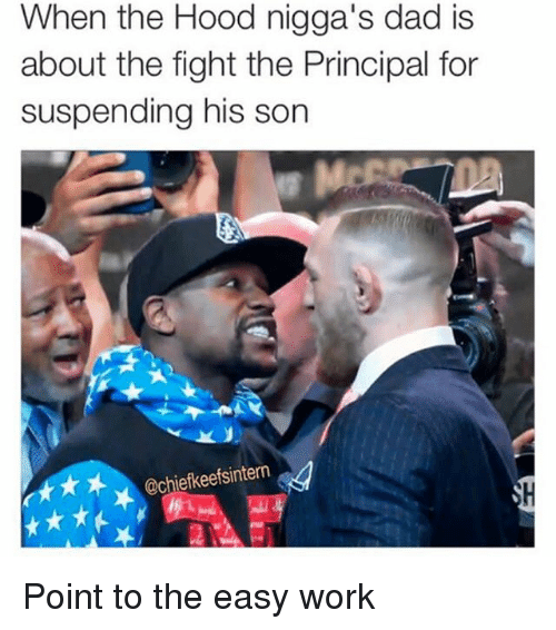 Dad, Memes, and The Hood: When the Hood nigga's dad is  about the fight the Principal for  suspending his son  ★、 chiefkeetsintern Point to the easy work