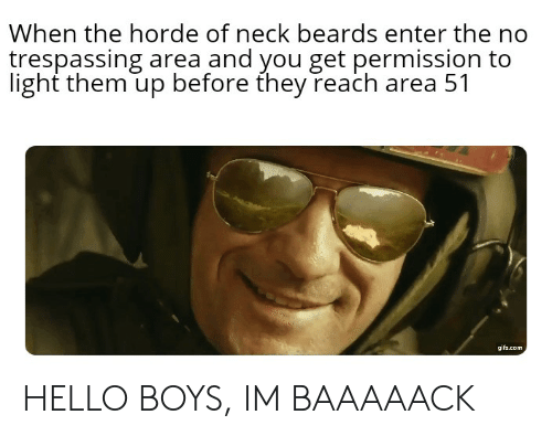 When the Horde of Neck Beards Enter the Trespassing Area and You Get