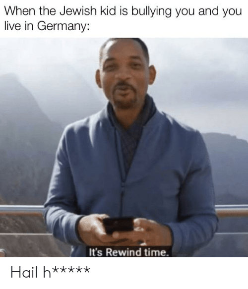 Germany, Live, and Time: When the Jewish kid is bullying you and you  live in Germany:  It's Rewind time. Hail h*****