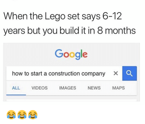 Google, Lego, and News: When the Lego set says 6-12  years but you build it in 8 months  Google  how to start a construction company  ALL VIDEOS IMAGES NEWS MAPS 😂😂😂