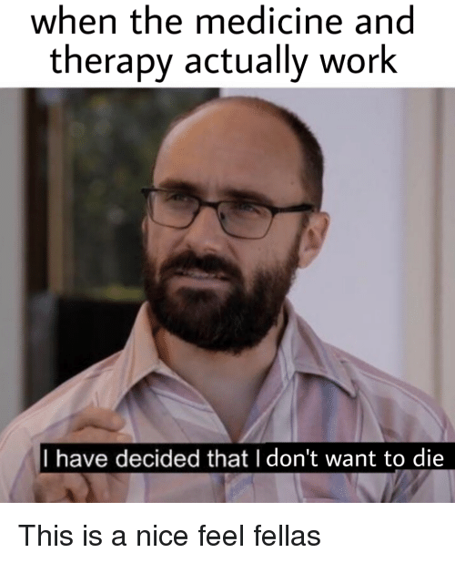 When the Medicine and Therapy Actually Work I Have Decided