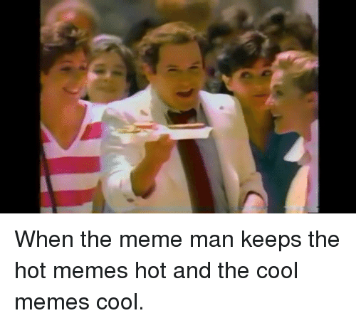 when the meme man keeps the hot memes hot and 1563845 ✅ 25 best memes about hair meme hair memes