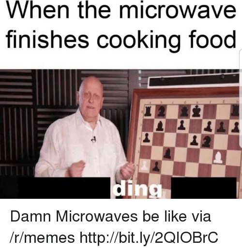 Be Like, Food, and Memes: When the microwave  finishes cookina food  TNI  din Damn Microwaves be like via /r/memes http://bit.ly/2QIOBrC