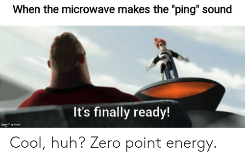 When the Microwave Makes the Ping Sound It's Finally Ready