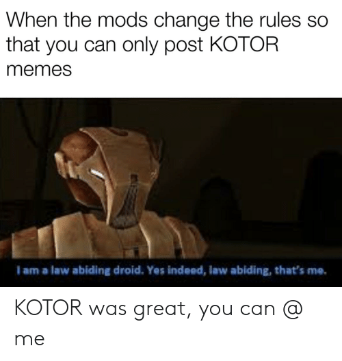 When the Mods Change the Rules So That You Can Only Post KOTOR Memes