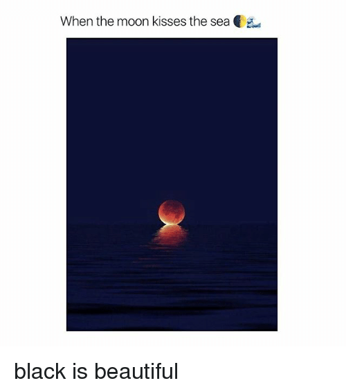 Beautiful, Black, and Moon: When the moon kisses the sea  . black is beautiful