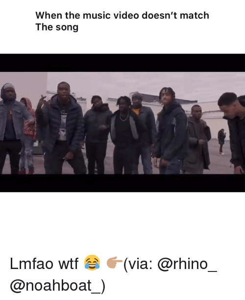 Funny, Music, and Wtf: When the music video doesn't match  The song Lmfao wtf 😂 👉🏽(via: @rhino_ @noahboat_)