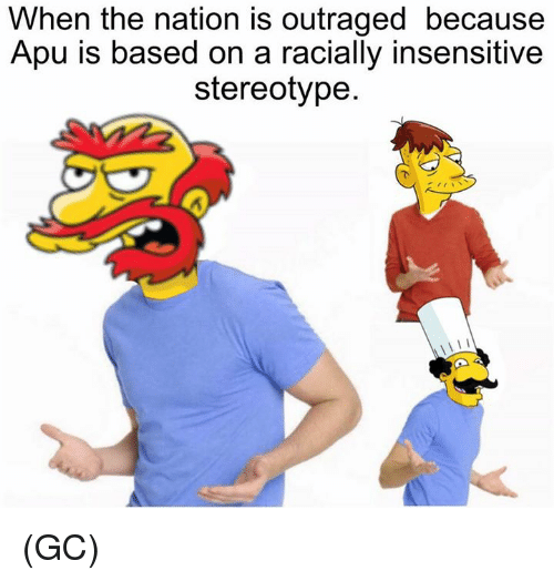 Memes, 🤖, and The Nation: When the nation is outraged because  Apu is based on a racially insensitive  stereotype. (GC)