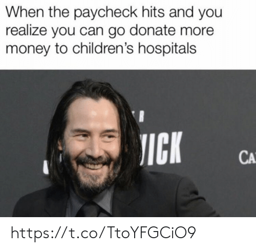 Memes, Money, and 🤖: When the paycheck hits and you  realize you can go donate more  money to children's hospitals  JICK  CA https://t.co/TtoYFGCiO9