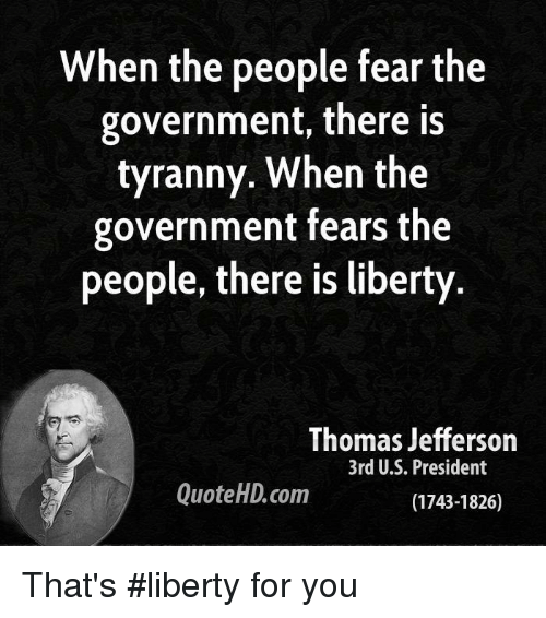 When the People Fear the Government There Is Tyranny When the