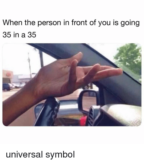 Dank, 🤖, and Symbol: When the person in front of you is going  35 in a 35 universal symbol