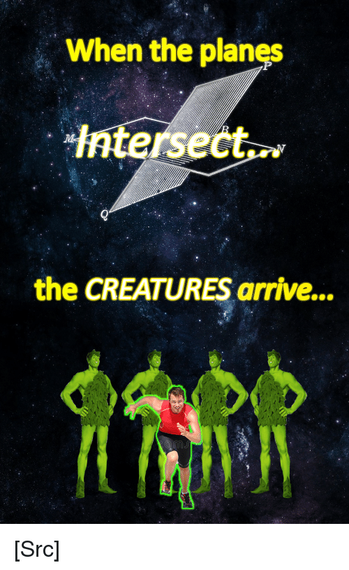 Reddit, The Creatures, and Creatures: When the planes  datersect.  the CREATURES arrive... [Src]