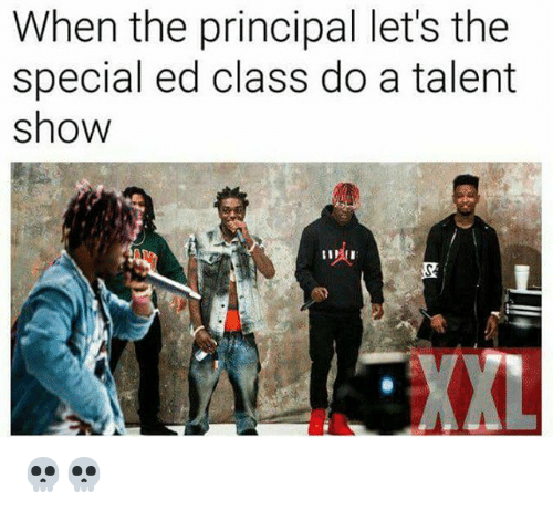 Memes, Principal, and 🤖: When the principal let's the  special ed class do a talent  show 💀💀